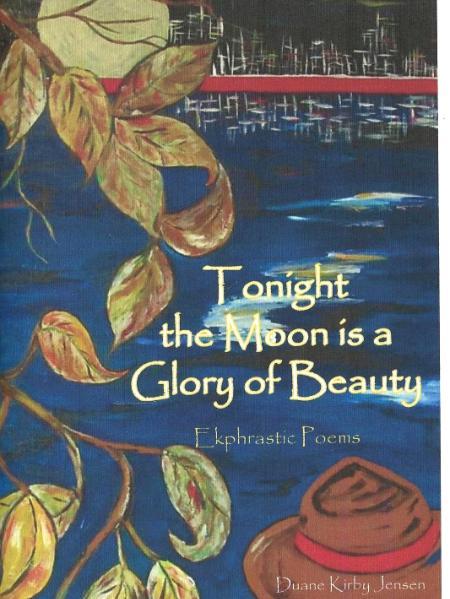 Tonight  the Moon is a  Glory of Beauty: Ekphrastic Poems