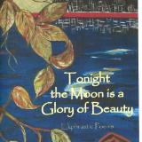 Tonight  the Moon is a  Glory of Beauty: Ekphrastic Poems