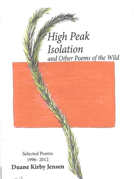 High Peak Isolation and other Poems of the Wild: Selected Poems 1997-2012 By Duane Kirby Jensen