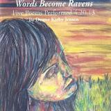 When Scars Become Words, Words Become Ravens Five Poems Performed 4.20.13 Copyright © 2013 by Duane Kirby Jensen
