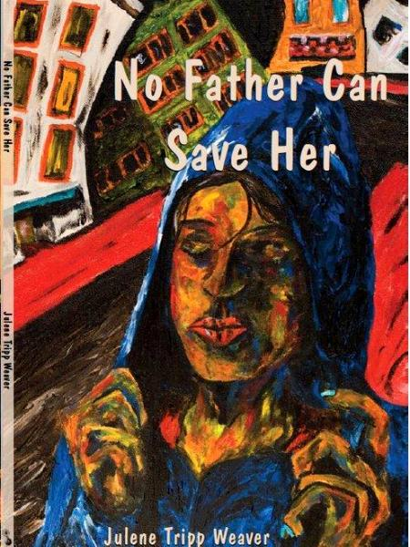"Front Cover: ""No Father Can Save Her,"" by Julene Tripp Weaver (P"