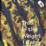 This is the Weight I Carry - Second Edition (Modified cover and layout): Selected Poems 1997-2011 By Duane Kirby Jensen